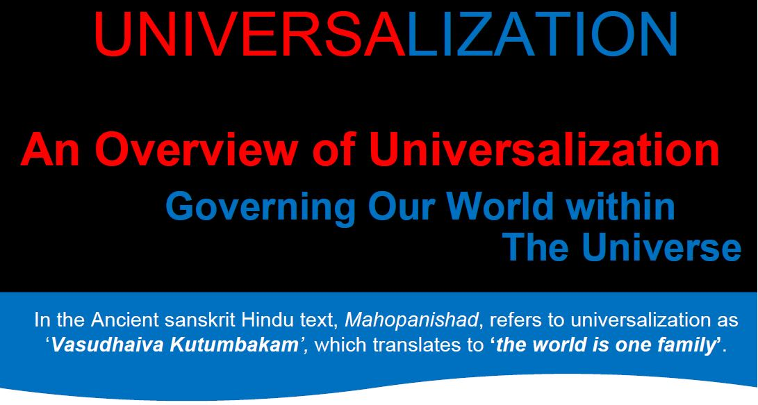 Graphic:  Universalization:  An Overview of Univesalization: Governing our World within the universe/